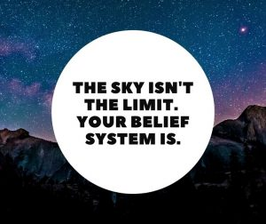 "quote ""The sky isn't the limit. You belief system is."""