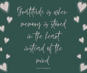 quote: gratitude is when memory is stored in the heart